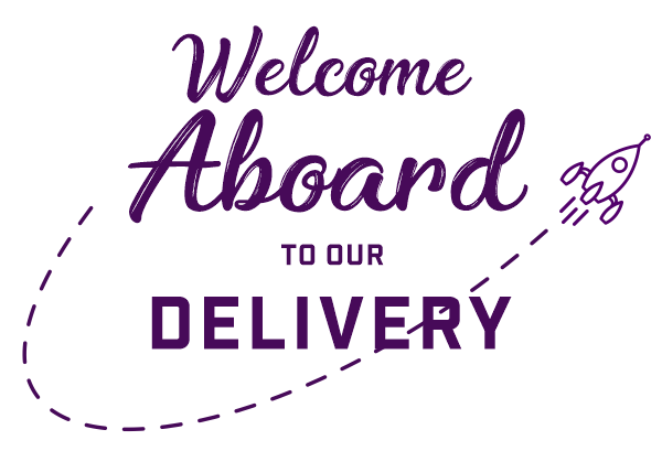 Welcome Aboard to our Delivery!